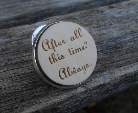 After All This Time? Always Lapel Pin. Tie Tack. Laser Engraved Wood. Wedding, Men's, Groomsmen Gift.