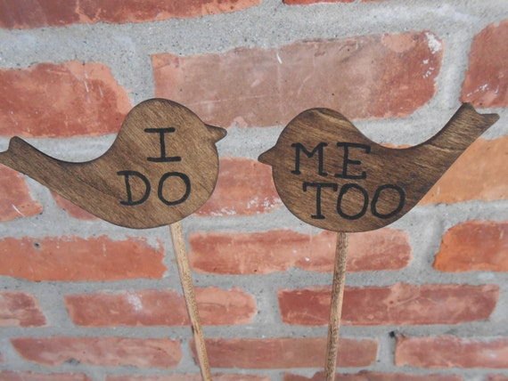 "Rustic Love Birds Cake Topper. ""I DO, ME TOO"". Set Of Two Birds. Custom Orders Welcome"
