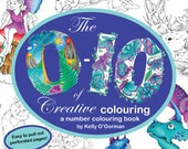 The 0-10 of Creative Colouring by Kelly O'Gorman
