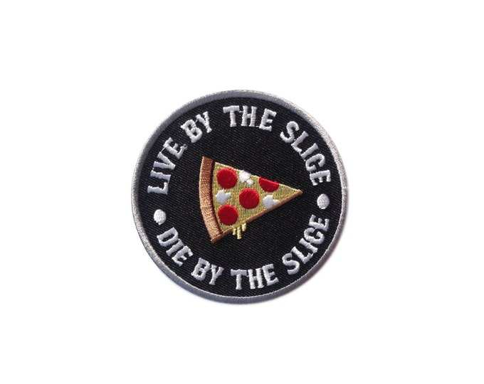 Iron on embroidered Pizza Patch (Live by the slice Die by the slice)
