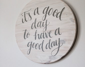 Round Hand painted Sign - 'It's a Good Day to Have a Good Day'