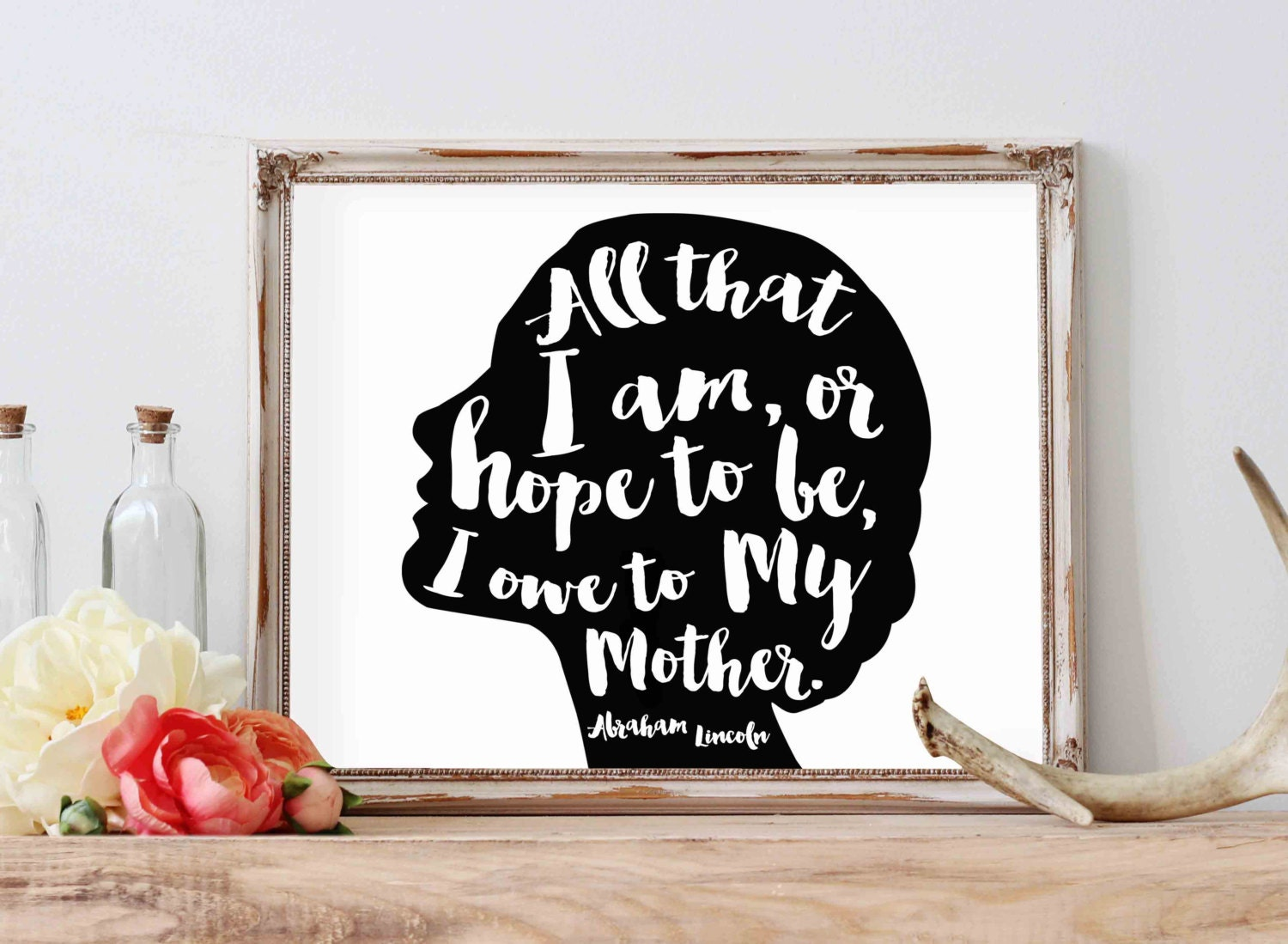 All That I Am or Hope to Be I Owe to My Mother- Abraham Lincoln (8x10 print)