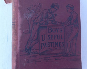 antique book, Boys Useful pastimes, 1888, illustrated, free shipping, from Diz Has Neat Stuff