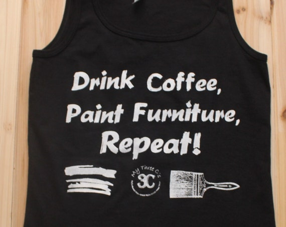 Drink Coffee, Paint Furniture, Repeat Tank Top