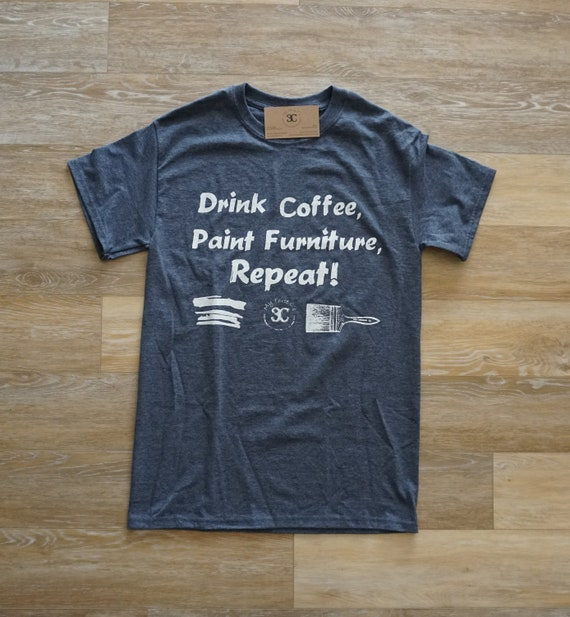 CLEARANCE! Drink Coffee, Paint Furniture, Repeat, Tee.