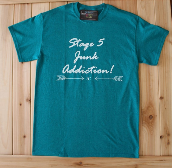 CLEARANCE! Stage 5 Junk Addiction, Addicted to Junking, Junking T-Shirt, Junkin'