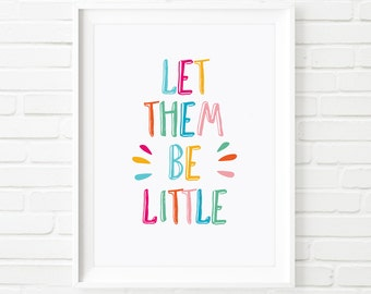 Let them be little, Printable Art, kids printable, kids print, inspirational print, 8x10 print, quote Art, childrens print, rainbow print