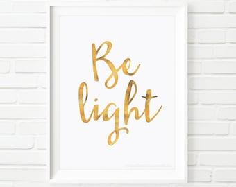 Printable Art, Be light, inspirational print, faux Gold foil print, quote prints, Typography print, inspiring print, wall art, home decor