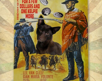 Australian Kelpie Dog Art For a Few Dollars More Movie Poster Dog Lover Christmas Gift