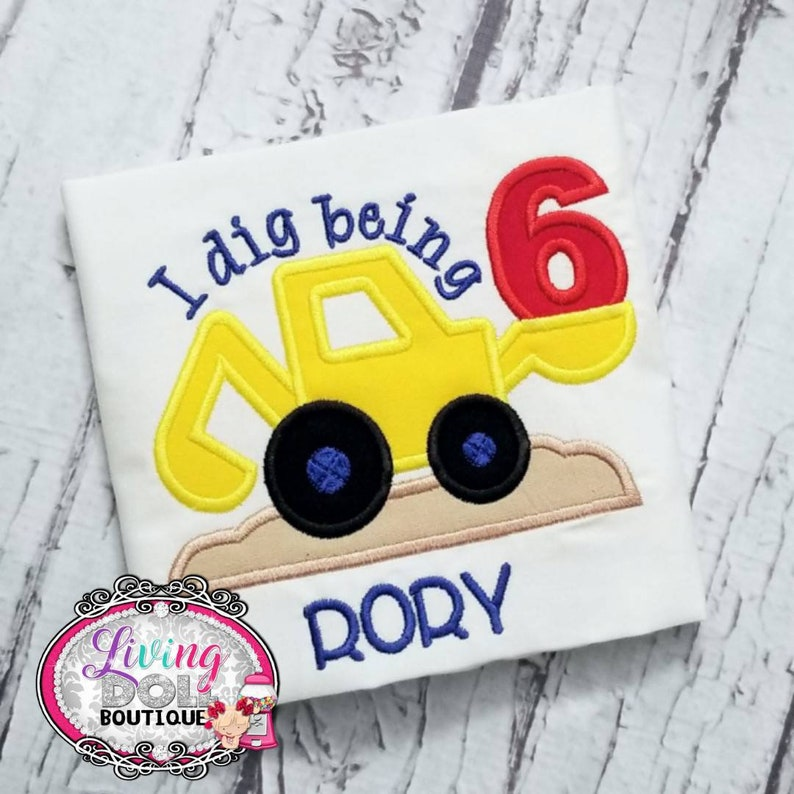 I dig being six construction bucket truck dirt birthday party top shirt for girls boys Birthday Sayings 12 24 months 2t 3t 4t 5 6 7 8 9