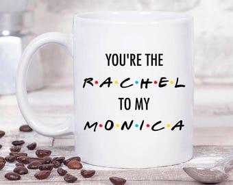 Best Friend Gift. Best Friends Mug. Rachel To My Monica Coffee Mug. Gift For her. Gift For friend.  Bestie Gift.  BFF Gift