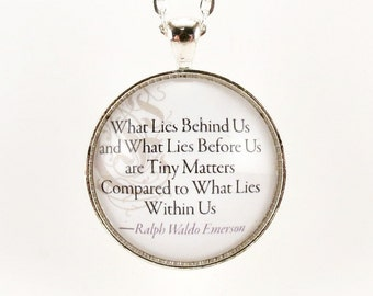 Ralph Waldo Emerson Inspirational Quote Necklace, What Lies Within Us