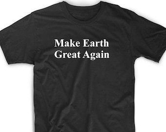 Funny T Shirt Tee Make Earth Great Again Gift Patriot Environment Climate USA Geek Nerd Pride Cute Paris Accord Dad Husband Fathers Day