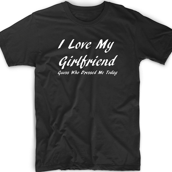 Funny T Shirt Tee I Love My Girlfriend Novelty Birthday Gift
