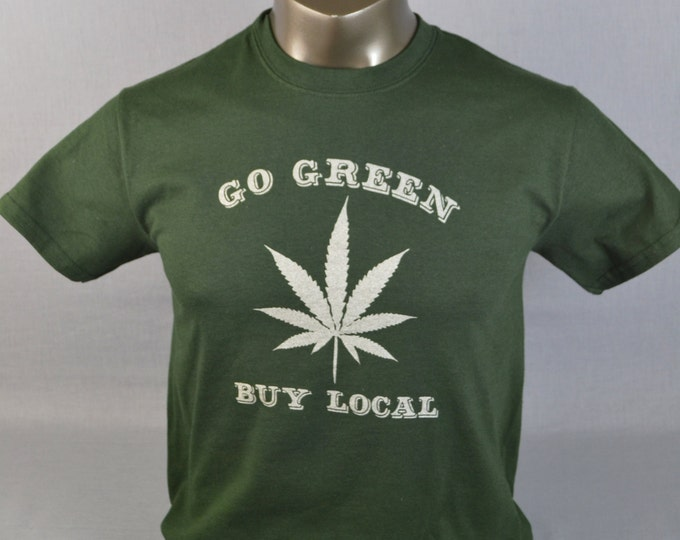 420, Pot Shirt, Funny TShirt, Stoner, Legalize it, Go Green,  Buy Local, Funny T-Shirt