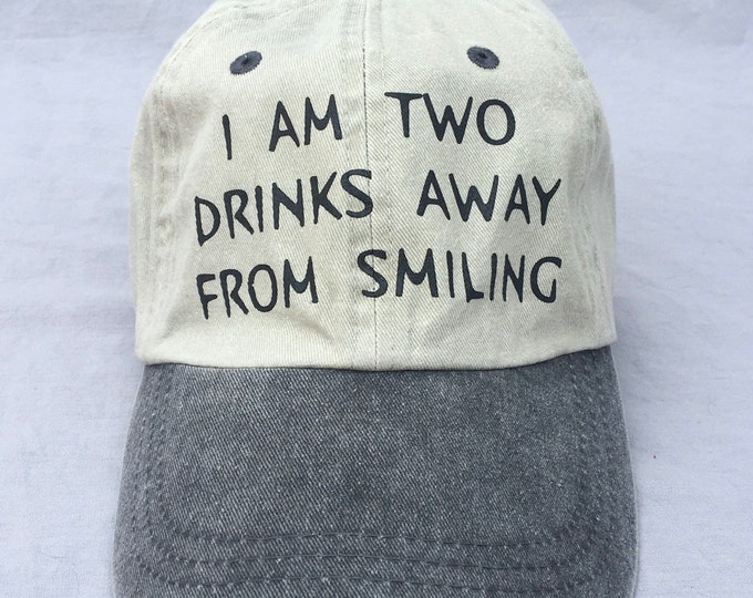 Funny, Hat, I'm Two Drinks Away From Smiling, LOL