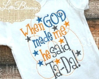 When God made me he said ta-da - little boy - baby boy - baby shower gift - twins - take home outfit - little prince - daddy's boy -