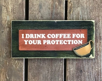 I Drink Coffee for Your Protection Handmade Wood Sign