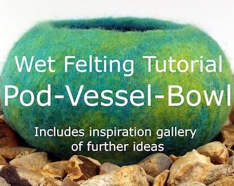 Wet Felting Tutorial - How to make a wet felted pod / vessel / bowl - PDF - Instant Download