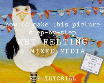 Wet Felting Tutorial - How to make this wet felted mixed media picture - The Pasty Pirate - Step-by-step PDF instructions on how to felt