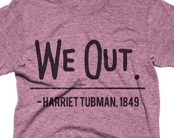 0c279845 We Out Shirt, Harriet Tubman Shirt, Slogan T Shirts, We Out Harriet Tubman, Funny  Tshirts We Out T Shirt, Funny Shirts, Mens, Womens Shirts