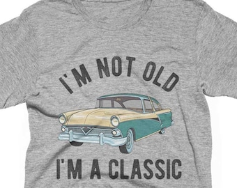 7cf058a90 I'm Not Old I'm A Classic T-Shirt, Sweaters, Hoodie, Mens, Womens, Gifts  For Grandpa, Funny Car Shirt, Vintage Shirt