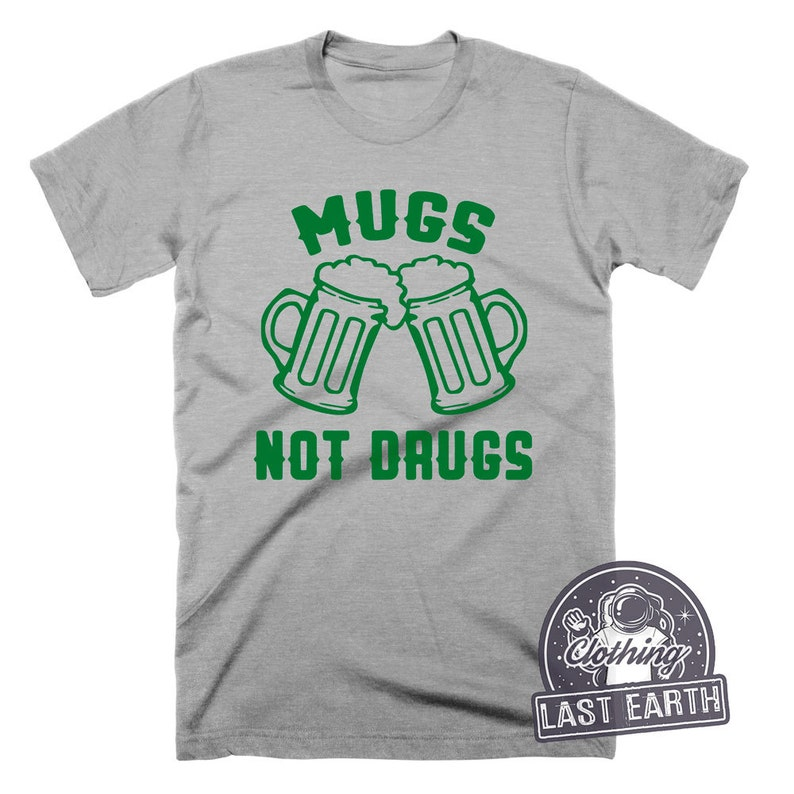 90859a370 Mugs Not Drugs Shirt St Patricks Day Shirt Funny Tshirts Funny | Etsy