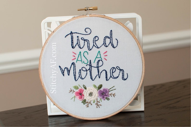 Tired As A Mother . Embroidery Hoop . Ready to Ship image 0