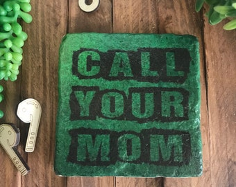 """Call Your Mom coaster or home and dorm decor 4""""x4"""" - graduation dorm hometown college university school mother son daughter away"""