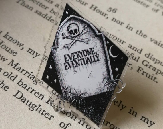 Everyone Eventually Gravestone Acrylic Pin Badge- memento mori