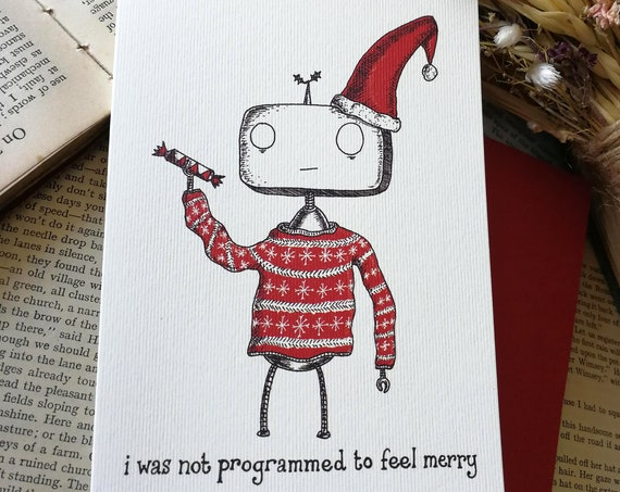 Robot Christmas Card- I Wasn't Programmed To Feel Merry