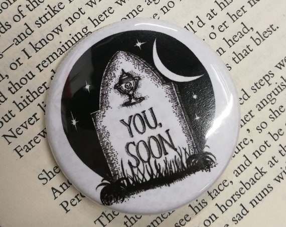 You Soon Gravestone Button Badge- Memento Mori Pin