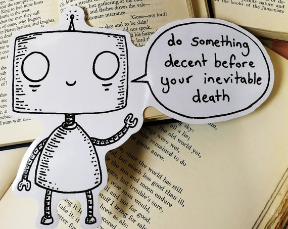 Do Something Decent Before Your Inevitable Death large vinyl sticker- Robot laptop sticker