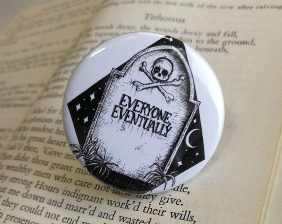 Everyone Eventually Button Badge- Memento Mori Pin