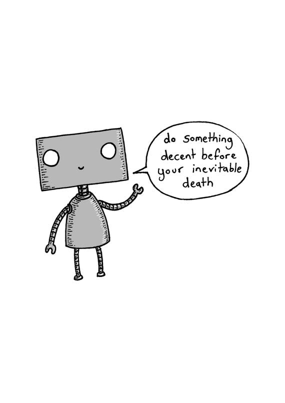 Do Something Decent Before Your Inevitable Death- inspirational robot art print by Jon Turner A4 A3 8x10