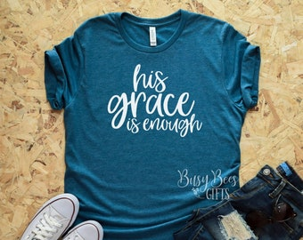 91bd3eb5 His Grace Is Enough, Grace is Enough Shirt, Christian Shirt, Christian  Faith Shirt, Mission Trip, Bible Camp, Gifts for Her