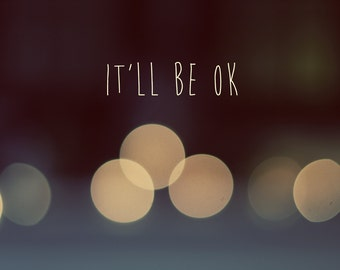 It'll Be Ok photo, canvas or print, quote on photo, photo quote, typography on photo
