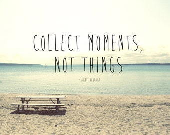 Collect Moments, Not Things canvas or print, quote on photo, photo quote, typography on photo