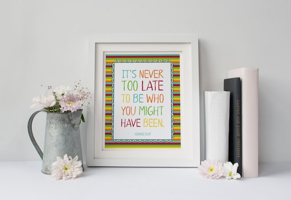 George Eliot Quote Its Never Too Late Rainbow Etsy