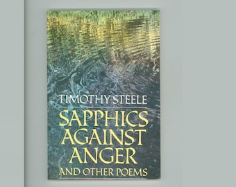 Sapphics Against Anger and Other Poems by Timothy Steele 2nd Printing, U. S. Poet, American Literature, Vintage Poetry Book OP