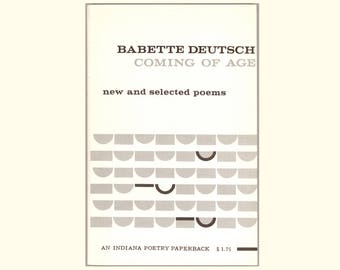 Coming of Age, New and Selected Poems by Babette Deutsch. First Indiana University Paperback Edition, 1963. Vintage Poetry Book