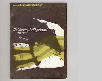 The Grave of the Right Hand by Charles Wright, Poet Laureate, 1970 Author's Fourth Book. 1st Paperback Edition, Vintage Poetry Book