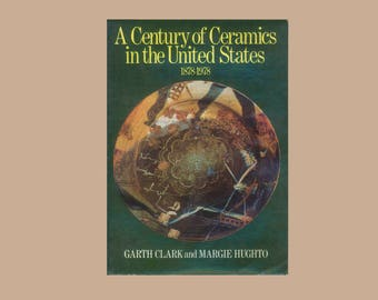 A Century of Ceramics in the United States 1878 - 1978 by Garth Clark and Margie Hughto, Vintage Art Book