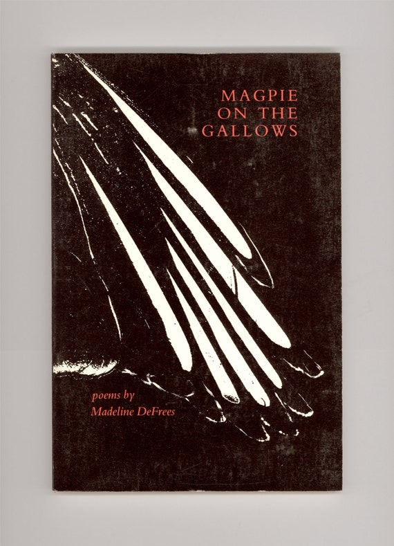 Magpie On The Gallows Poems By Madeline Defrees 1982 Copper Canyon Press First Paperback Edition Vintage Books
