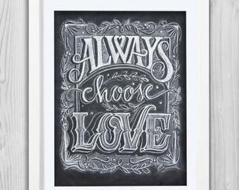 Love Quote - Love Chalk Art - Gift For Her - Valentine Chalk Art - Chalkboard Wall Decor - Always Choose Love