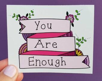 You Are Enough // Vinyl Sticker // Self Care