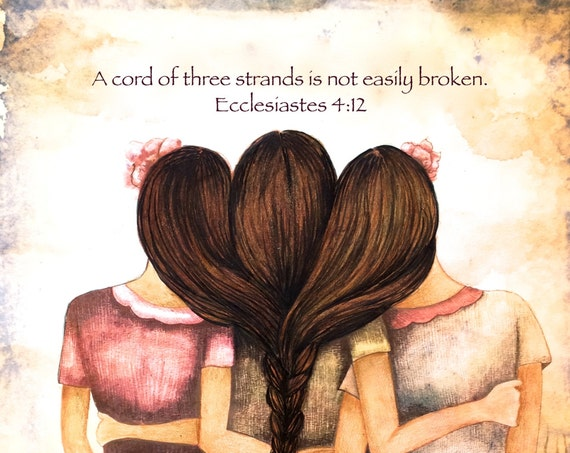 """Siblings gift, Three sisters art  print """" A cord of three strands is not easily broken. Ecclesiastes 4:12 """""""