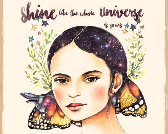 Shine like the whole unverse is yours. Rumi quote