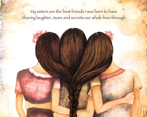 Sibling gift, My sisters are the best friends I was born to have. Sharing laughter, tears and secrets our whole lives through