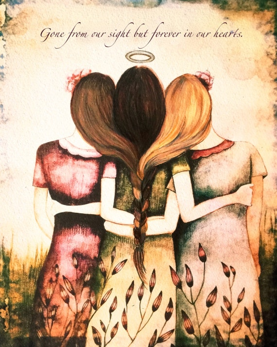 Gone from our sight but forever in our hearts. 3 sisters intertwined braids